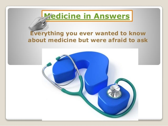 Medicine in Answers  Everything you ever wanted to know  about medicine but were afraid to ask