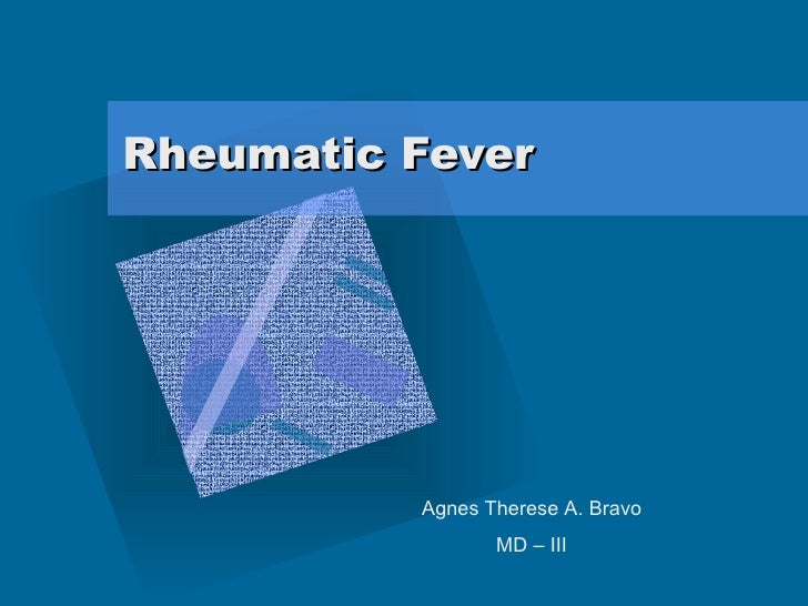 Rheumatic Fever Agnes Therese A. Bravo MD – III