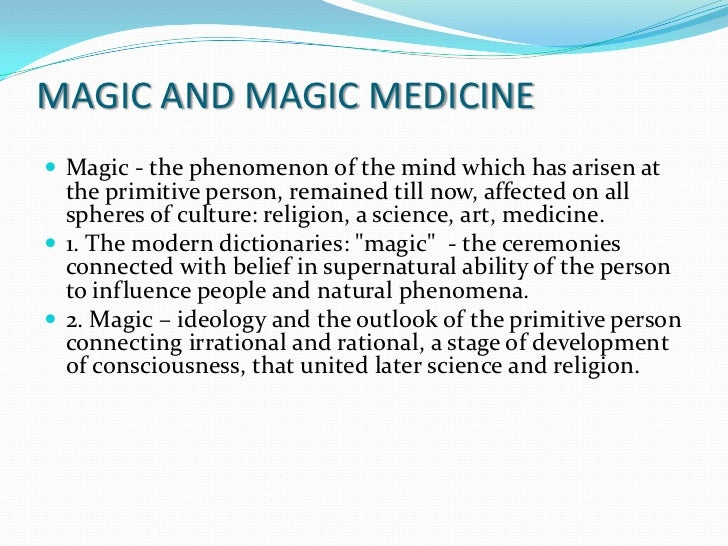  Magic practice (ceremonies, dances, songs, spells) -  result of comprehension of the exclusive position in  the nature....