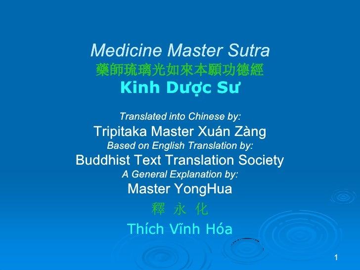 Medicine Master Sutra    藥師琉璃光如來本願功德經       Kinh Dược Sư       Translated into Chinese by:   Tripitaka Master Xuán Zàng   ...
