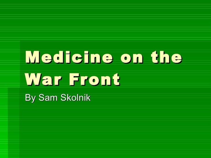 Medicine on the War Front By Sam Skolnik