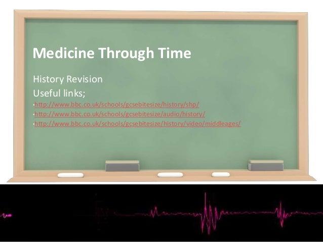 Medicine Through Time History Revision Useful links; •http://www.bbc.co.uk/schools/gcsebitesize/history/shp/ •http://www.b...