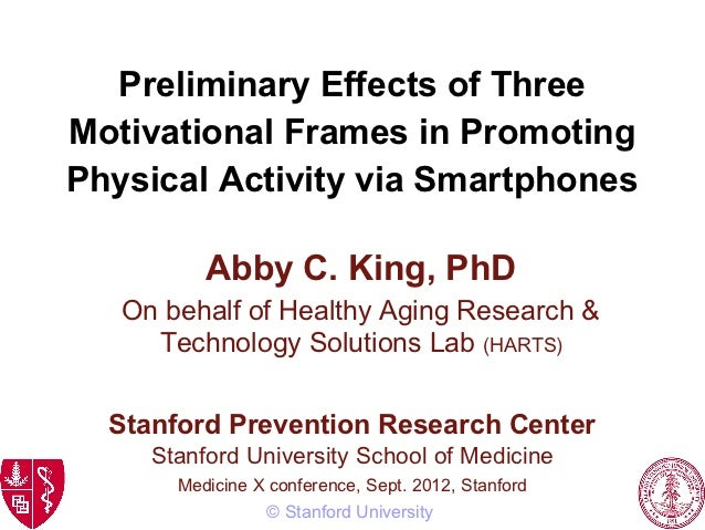 Preliminary Effects of ThreeMotivational Frames in PromotingPhysical Activity via Smartphones          Abby C. King, PhD  ...