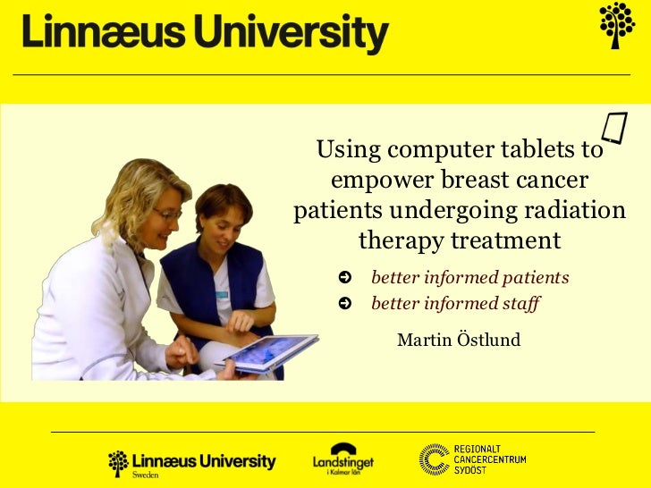 Using computer tablets to   empower breast cancerpatients undergoing radiation      therapy treatment      better informed...