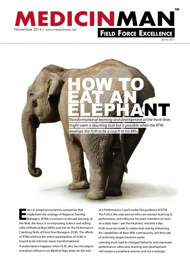MEDICINMAN  Field Force Excellence  TM  November 2014 | www.medicinman.net  HOW TO EAT AN ELEPHANT  Since 2011  Even in pr...