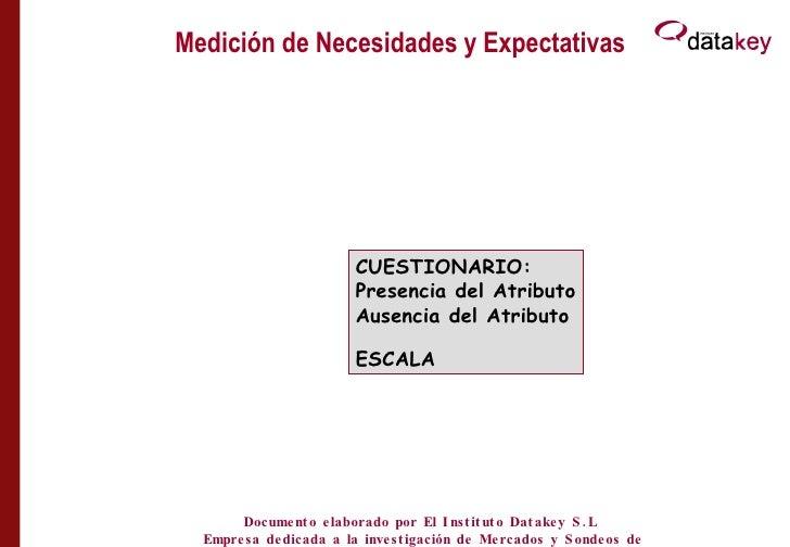 Medición de Necesidades y Expectativas MEDICIÓN  EXPECTATIVAS CUESTIONARIO: Presencia del Atributo Ausencia del Atributo E...