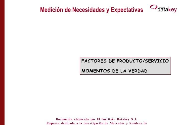 Medición de Necesidades y Expectativas IDENTIFICACIÓN ATRIBUTOS FACTORES DE PRODUCTO/SERVICIO MOMENTOS DE LA VERDAD Docume...