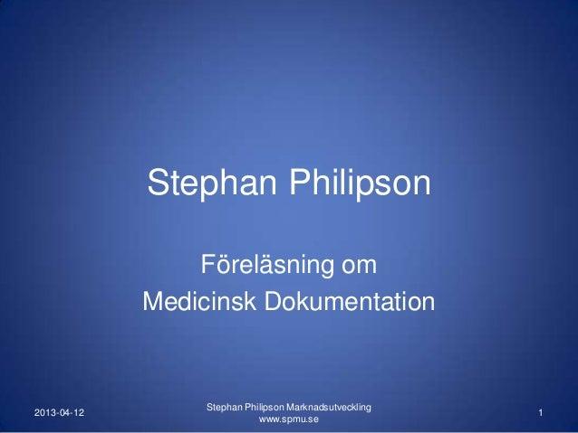 Stephan Philipson                 Föreläsning om             Medicinsk Dokumentation                  Stephan Philipson Ma...