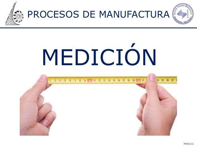 PROCESOS DE MANUFACTURA MEDICIÓN MFZG/11