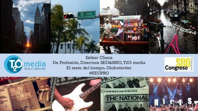 1   2 Esther Checa De Profesión, Directora SEO&SMO,T2O media El resto del tiempo, Globetrotter #SEOPRO