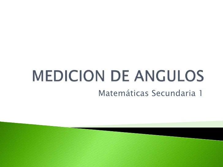 MEDICION DE ANGULOS<br />Matemáticas Secundaria 1<br />