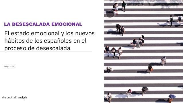 1 El estado emocional y los nuevos hábitos de los españoles en el proceso de desescalada Mayo 2020 LA DESESCALADA EMOCIONAL
