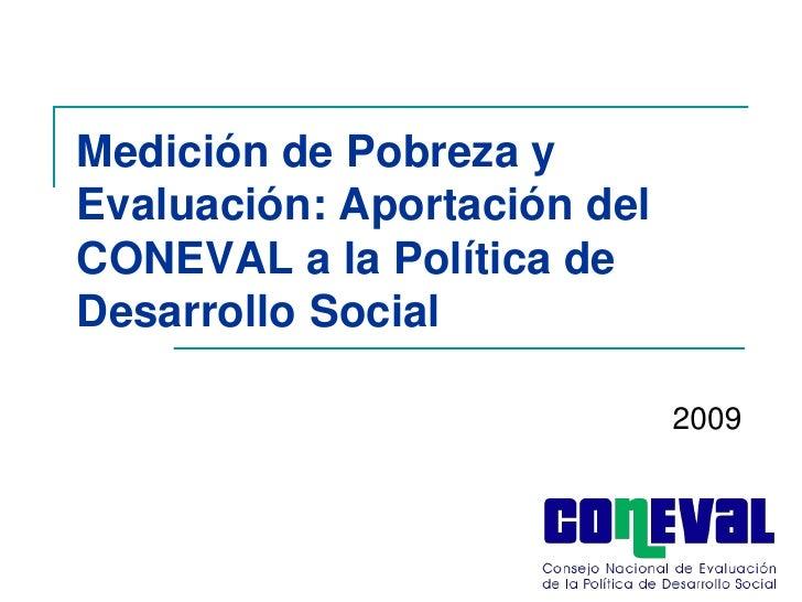 Medición de Pobreza yEvaluación: Aportación delCONEVAL a la Política deDesarrollo Social                             2009