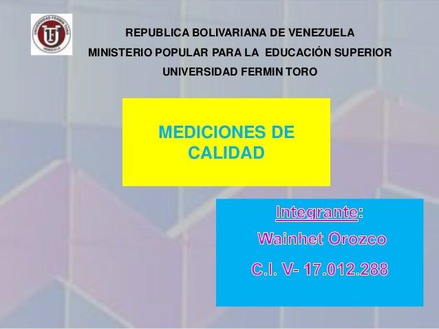 REPUBLICA BOLIVARIANA DE VENEZUELAMINISTERIO POPULAR PARA LA EDUCACIÓN SUPERIORUNIVERSIDAD FERMIN TOROMEDICIONES DECALIDAD