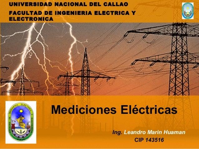 UNIVERSIDAD NACIONAL DEL CALLAO FACULTAD DE INGENIERIA ELECTRICA Y ELECTRONICA  Mediciones Eléctricas Ing. Leandro Marin H...