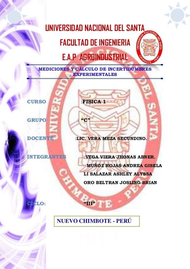 UNIVERSIDAD NACIONAL DEL SANTAFACULTAD DE INGENIERIAE.A.P AGROINDUSTRIALMEDICIONES Y CÁLCULO DE INCERTIDUMBRESEXPERIMENTAL...