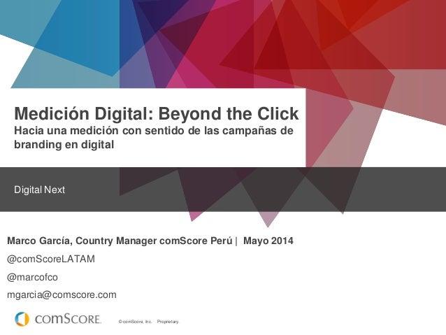 © comScore, Inc. Proprietary. Medición Digital: Beyond the Click Hacia una medición con sentido de las campañas de brandin...