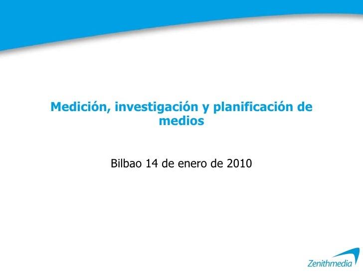 Medición, investigación y planificación de medios Bilbao 14 de enero de 2010