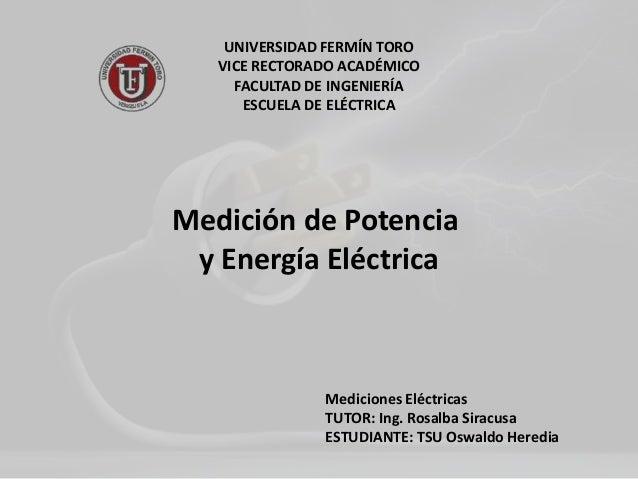UNIVERSIDAD FERMÍN TORO VICE RECTORADO ACADÉMICO FACULTAD DE INGENIERÍA ESCUELA DE ELÉCTRICA Mediciones Eléctricas TUTOR: ...