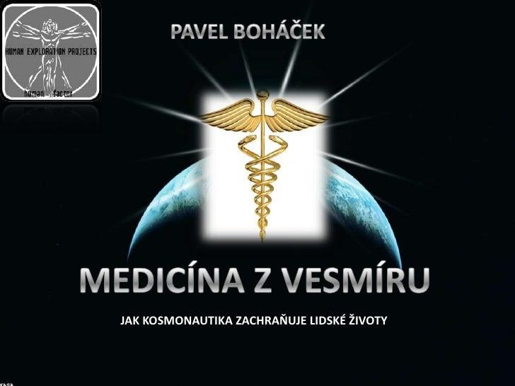 PAVEL BOHÁČEK<br />MEDICÍNA Z VESMÍRU<br />JAK KOSMONAUTIKA ZACHRAŇUJE LIDSKÉ ŽIVOTY <br />