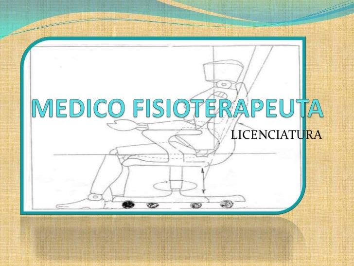 MEDICO FISIOTERAPEUTA <br />LICENCIATURA<br />