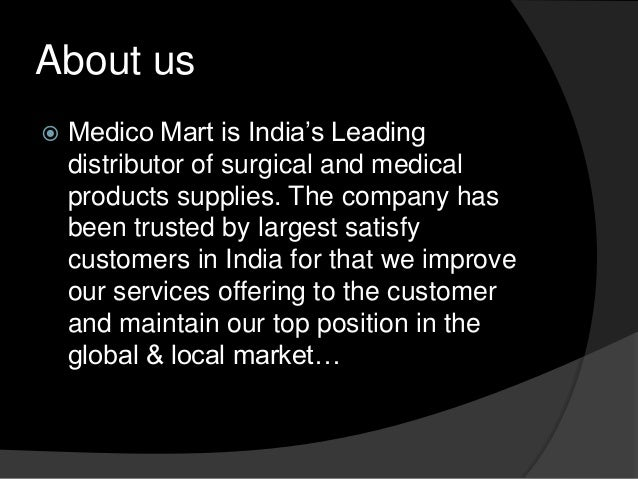 About us   Medico Mart is India's Leading distributor of surgical and medical products supplies. The company has been tru...