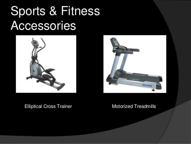 Sports & Fitness Accessories  Elliptical Cross Trainer  Motorized Treadmills
