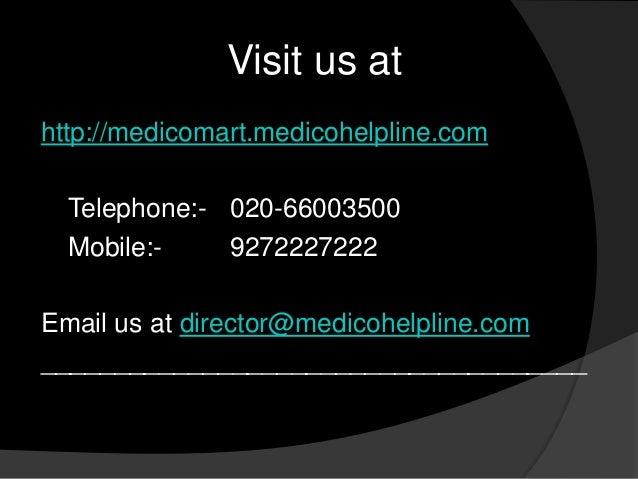 Visit us at http://medicomart.medicohelpline.com Telephone:- 020-66003500 Mobile:9272227222 Email us at director@medicohel...