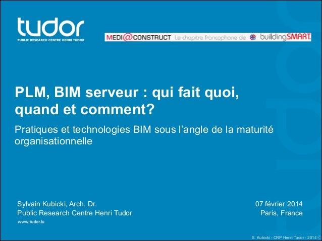 PLM, BIM serveur : qui fait quoi, quand et comment? Pratiques et technologies BIM sous l'angle de la maturité organisation...