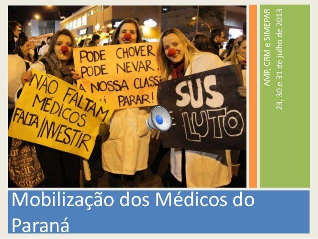 AMP,CRMeSIMEPAR 23,30e31dejulhode2013 Mobilização dos Médicos do Paraná