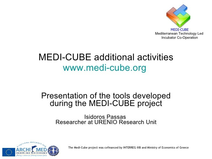 MEDI-CUBE additional activities www.medi-cube.org   Presentation of the tools developed during the MEDI-CUBE project Isido...
