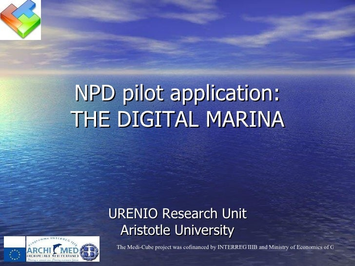 NPD pilot application: THE DIGITAL MARINA URENIO Research Unit Aristotle University
