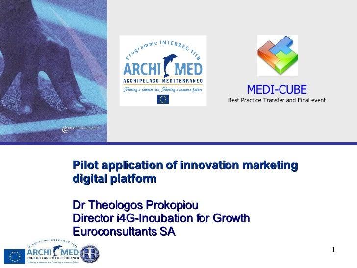 Pilot application of innovation marketing digital platform   Dr   Theologos Prokopiou Director   i4G-Incubation for Growth...