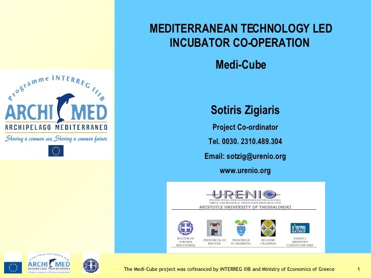 Sotiris Zigiaris Project Co-ordinator Τ el .  0030.  2310.489.304 Email: sotzig@urenio.org www.urenio.org MEDITERRANEAN TE...