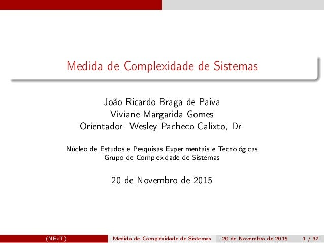Medida de Complexidade de Sistemas João Ricardo Braga de Paiva Viviane Margarida Gomes Orientador: Wesley Pacheco Calixto,...