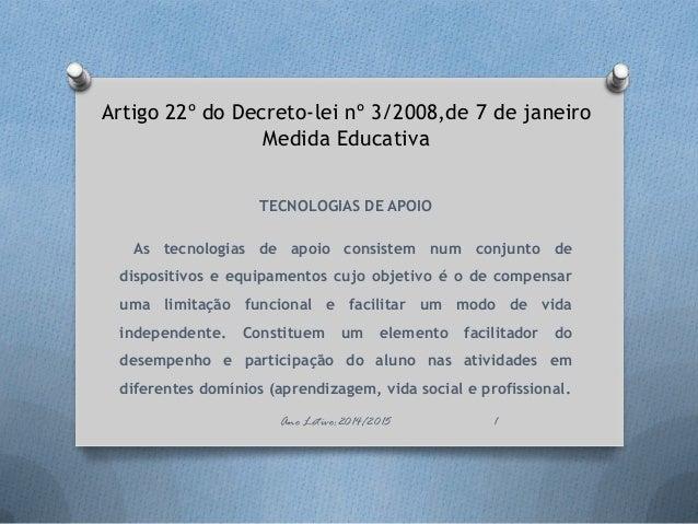 Artigo 22º do Decreto-lei nº 3/2008,de 7 de janeiro Medida Educativa TECNOLOGIAS DE APOIO As tecnologias de apoio consiste...