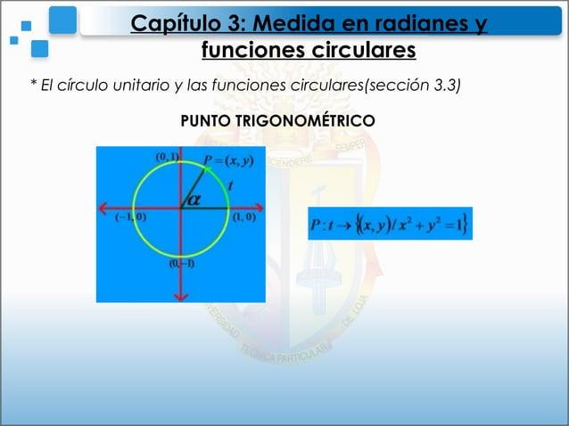 * El círculo unitario y las funciones circulares(sección 3.3)Capítulo 3: Medida en radianes yfunciones circularesPUNTO TRI...