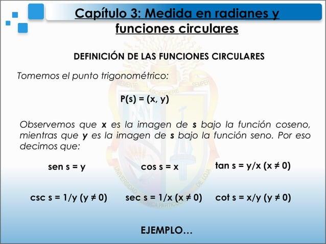 Capítulo 3: Medida en radianes yfunciones circularesDEFINICIÓN DE LAS FUNCIONES CIRCULARESTomemos el punto trigonométrico:...