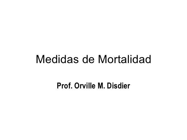 Medidas de Mortalidad Prof. Orville M. Disdier