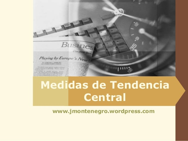 Medidas de Tendencia Central www.jmontenegro.wordpress.com