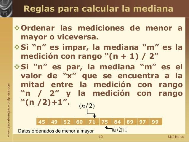 """www.jmontenegro.wordpress.com Reglas para calcular la mediana Ordenar las mediciones de menor a mayor o viceversa. Si """"n..."""