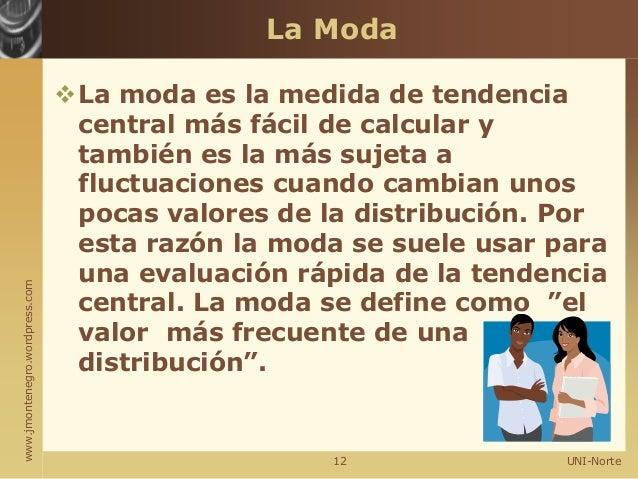 www.jmontenegro.wordpress.com La Moda La moda es la medida de tendencia central más fácil de calcular y también es la más...