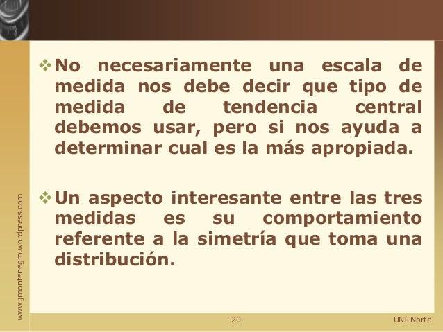 www.jmontenegro.wordpress.com No necesariamente una escala de medida nos debe decir que tipo de medida de tendencia centr...