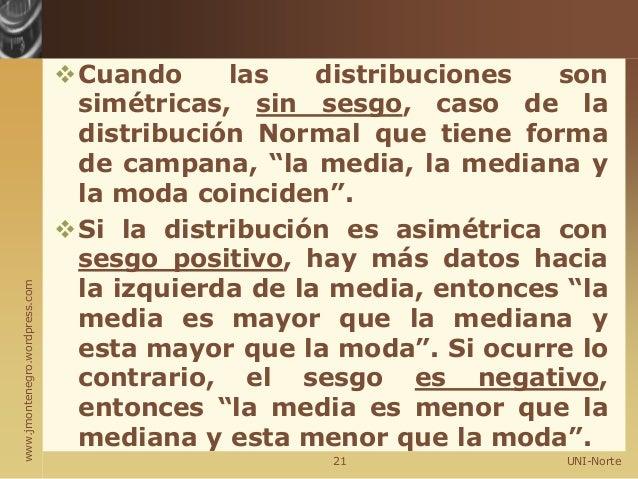 www.jmontenegro.wordpress.com Cuando las distribuciones son simétricas, sin sesgo, caso de la distribución Normal que tie...
