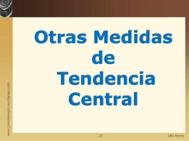www.jmontenegro.wordpress.com Otras Medidas de Tendencia Central UNI-Norte22