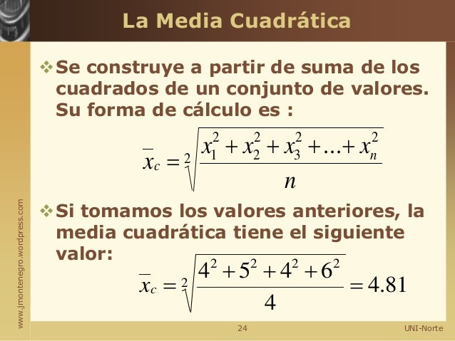 www.jmontenegro.wordpress.com La Media Cuadrática Se construye a partir de suma de los cuadrados de un conjunto de valore...