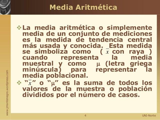 www.jmontenegro.wordpress.com Media Aritmética La media aritmética o simplemente media de un conjunto de mediciones es la...