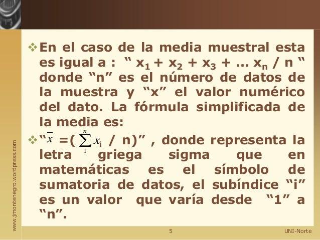 """www.jmontenegro.wordpress.com En el caso de la media muestral esta es igual a : """" x1 + x2 + x3 + ... xn / n """" donde """"n"""" e..."""