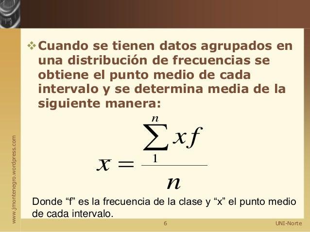 www.jmontenegro.wordpress.com Cuando se tienen datos agrupados en una distribución de frecuencias se obtiene el punto med...