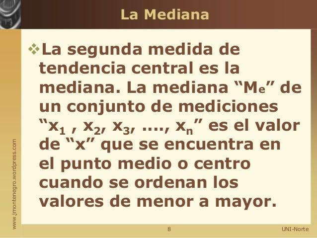 """www.jmontenegro.wordpress.com La Mediana La segunda medida de tendencia central es la mediana. La mediana """"Me"""" de un conj..."""